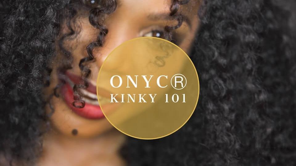 ONYC® Kinky 101 KNOW ONYC® Kinky